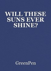 WILL THESE SUNS EVER SHINE?