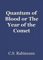 Quantum of Blood or The Year of the Comet