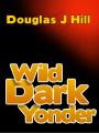 Wild Dark Yonder