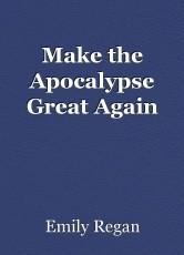 Make the Apocalypse Great Again