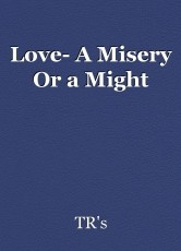 Love- A Misery Or a Might