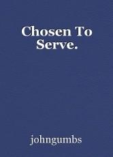Chosen To Serve.