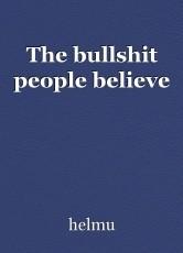 The bullshit people believe