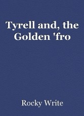 Tyrell and, the Golden 'fro