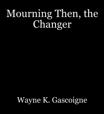 Mourning Then, the Changer