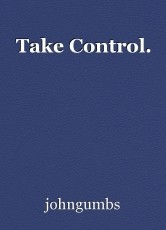 Take Control.