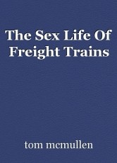 The Sex Life Of Freight Trains