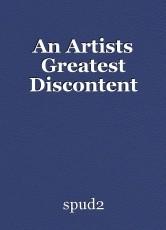 An Artists Greatest Discontent