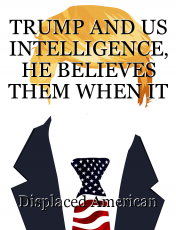 TRUMP AND US INTELLIGENCE, HE BELIEVES THEM WHEN IT SUITS HIS AGENDA.
