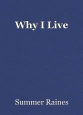 Why I Live