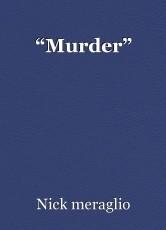 """""""Murder"""""""