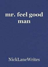 mr. feel good man