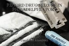 RECORD DRUG SEIZURE IN PHILADELPHIA PORT