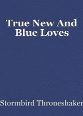 True New And Blue Loves