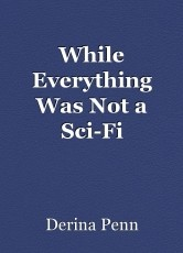 While Everything Was Not a Sci-Fi