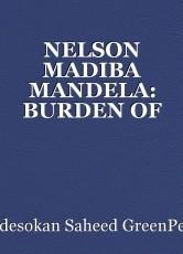 NELSON MADIBA MANDELA: BURDEN OF NECESSITY
