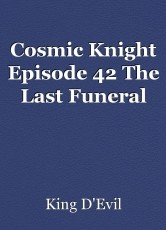 Cosmic Knight Episode 42 The Last Funeral