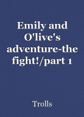 Emily and O'live's adventure-the fight!/part 1