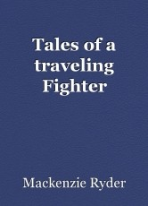 Tales of a traveling Fighter