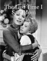 The Last Time I Saw Mom
