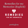Remedies for my Memories (Explicit)