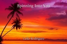 Spinning Into You