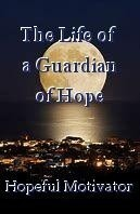 The Life of a Guardian of Hope