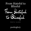 From Hateful to Blissful