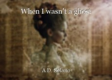 When I wasn't a ghost