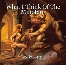 What I Think Of The Minotaur