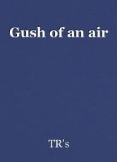 Gush of an air