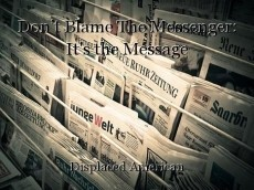 Don't Blame The Messenger: It's the Message
