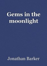 Gems in the moonlight