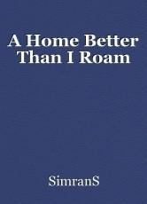 A Home Better Than I Roam
