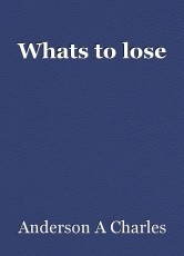 Whats to lose