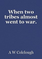 When two tribes almost went to war.