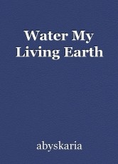 Water My Living Earth