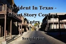 Incident In Texas - Short Story Contest Entry