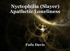 Nyctophilia (Slayer) Apathetic Loneliness