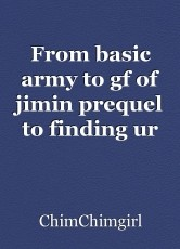 From basic army to gf of jimin prequel to finding ur way
