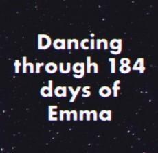 Dancing through 184 days of Emma