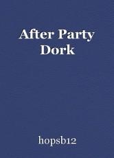 After Party Dork