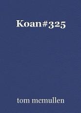 Koan#325