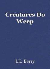 Creatures Do Weep