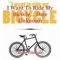 I Want To Ride My Bicycle... Date Unknown