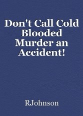 Don't Call Cold Blooded Murder an Accident!