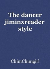 The dancer jiminxreader style