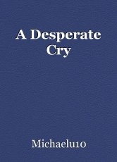 A Desperate Cry