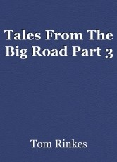 Tales From The Big Road Part 3