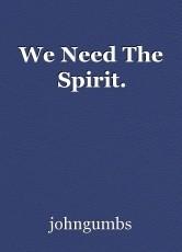 We Need The Spirit.